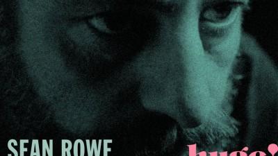 Huge! Sean Rowe – Her Songs